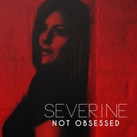 Not Obsessed — Severine