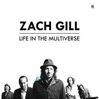 Life In The Multiverse — Zach Gill
