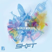 8th World Wonder — Shift