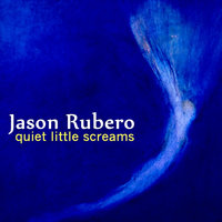 Quiet Little Screams — Jason Rubero