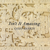 Isn't It Amazing — Casey Rankin