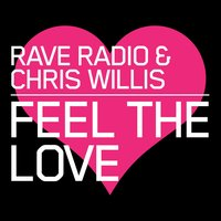 Feel the Love — Chris Willis, Rave Radio, Rave Radio & Chris Willis