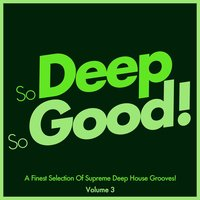 So Deep, so Good! - A Finest Selection of Supreme Deep House Grooves-, Vol. 3 — сборник