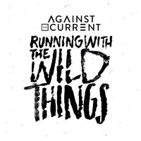 Running With The Wild Things — Against the Current