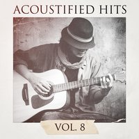Acoustified Hits, Vol. 8 — Acoustic Hits