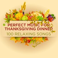 Perfect Music for Thanksgiving: 100 Relaxing Songs — Pianissimo Brothers
