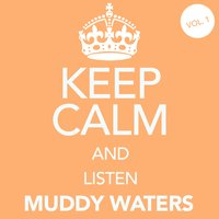 Keep Calm and Listen Muddy Waters (Vol. 01) — Muddy Waters