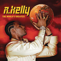The World's Greatest — R. Kelly