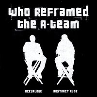 Who Reframed the A-Team — Aceyalone, Abstract Rude, Aceyalone & Abstract Rude