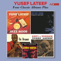 Four Classic Albums Plus: Jazz Mood / Before Dawn / The Dreamer / Cry Tender — Yusef Lateef