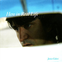Here In Real Life — James Cohen