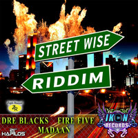 Street Wise Riddim - EP — Dre Blacks, Madaan, Fire Five, Dre Blacks, Fire Five, Madaan