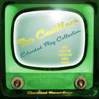 The Cadillacs - The Extended Play Collection — The Cadillacs