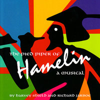 The Pied Piper of Hamelin - A Musical — Harvey Shield, Carl Sealove, Bob Forte, Alan Axelrod, Jodi Mitchel, John Hostetter
