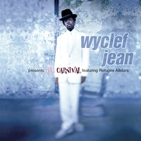 Wyclef Jean presents The Carnival featuring Refugee Allstars — Wyclef Jean, Refugee All Stars