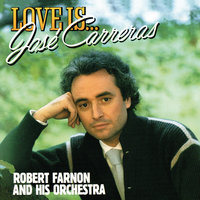 Love Is... — Jose Carreras, Robert Farnon and His Orchestra