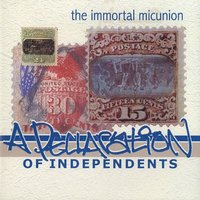 A Declaration of Independents — The Immortal Micunion