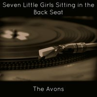 Seven Little Girls Sitting in the Back Seat — The Avons