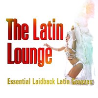 Latin Lounge - Essential Laidback Grooves — сборник
