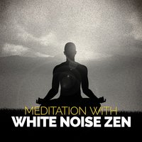 Meditation with White Noise Zen — Zen Meditation and Natural White Noise and New Age Deep Massage