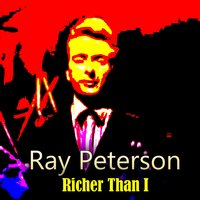 Richer Than I — Ray Peterson