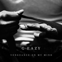 Vengeance On My Mind — G-Eazy, Dana