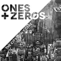 The City Don't Care — Ones & Zeros