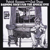 Darning Socks for the Apocalypse — Patrick Kavaney & The Last Drags