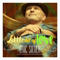 Little Bit of Love - Single — Eric Silver