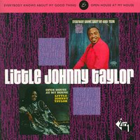 Everybody Knows About My Good Thing and Open House At My House — Little Johnny Taylor