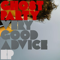 Very Good Advice - EP — Ghost Party