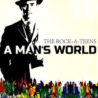 A Mans World — The Rock-A-Teens