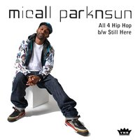 All 4 Hip Hop — Micall Parknsun