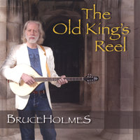 The Old King's Reel — Bruce Holmes