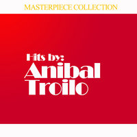 Hits by Anibal Troilo — Anibal Troilo