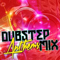 Dubstep Anthems Mix — Dubstep Mix Collection, Dubstep Anthems, Dubstep Anthems|Dubstep Mix Collection
