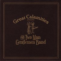 Great Calamities — The Two Man Gentlemen Band