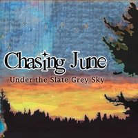Under the Slate Grey Sky — Chasing June