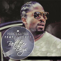 Better Days — Audrey, KayBee, Prince Kaybee