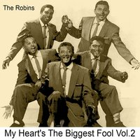 My Heart's the Biggest Fool, Vol. 2 — The Robins