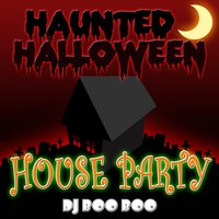 Haunted Halloween House Party — DJ Boo Boo