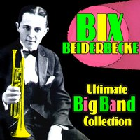 Ultimate Big Band Collection — Bix Beiderbecke