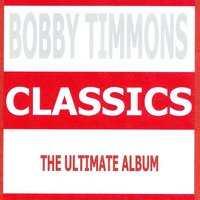 Classics - Bobby Timmons — Bobby Timmons