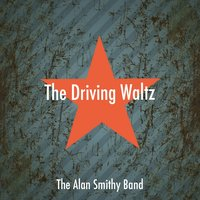 The Driving Waltz — The Alan Smithy Band
