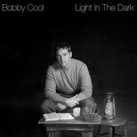 Light in the Dark — Bobby Cool