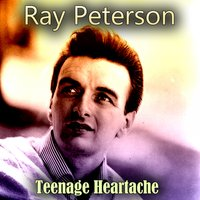 Teenage Heartache — Ray Peterson
