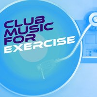 Club Music for Exercise — Work Out Music Club