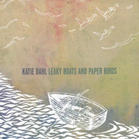 Leaky Boats and Paper Birds — Katie Dahl