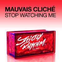 Stop Watching Me — Mauvais Cliché