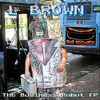 The Business Robot EP — L Brown